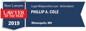 Phil Cole Best Lawyers Minneapolis Legal Malpractice Law Defendants Lawyer of the Year 2019